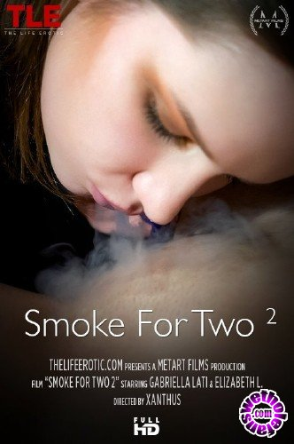 TheLifeErotic - Elizabeth L, Gabriella Lati - Smoke For Two 2 (FullHD/1080p/413 MB)