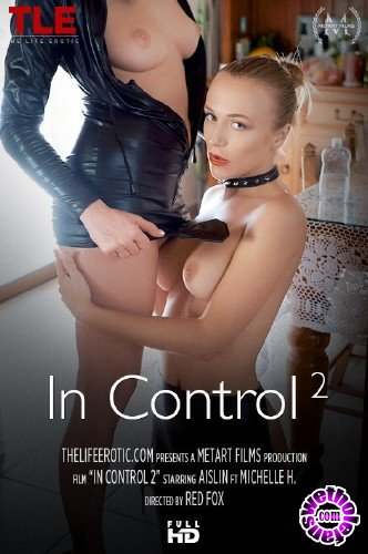TheLifeErotic - Aislin, Michelle H - In Control 2 (FullHD/1080p/442 MB)