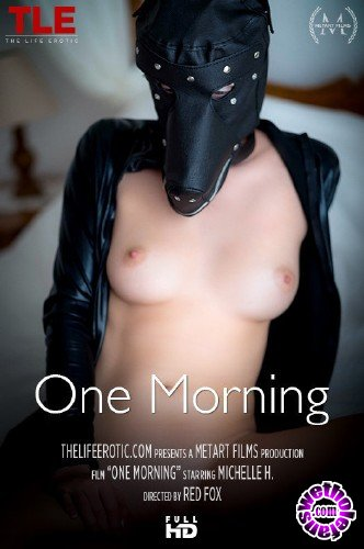 TheLifeErotic - Michelle H - One Morning (FullHD/1080p/450 MB)